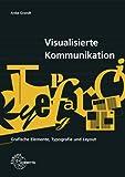 Visualisierte Kommunikation: Grafische Elemente, Typografie, Layout