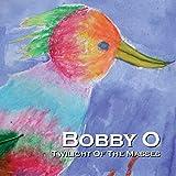 Bobby O. Twilight of the Masses
