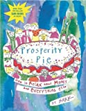 img - for Prosperity Pie: How to Relax about Money and Everything Else   [PROSPERITY PIE] [Paperback] book / textbook / text book