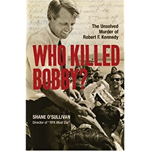 Who Killed Bobby?: The Unsolved Murder of Robert F. Kennedy