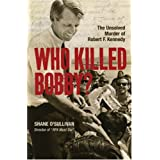 Who Killed Bobby? The Unsolved Murder of Robert F. Kennedyby Shane O'Sullivan