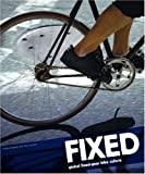 img - for Fixed: Global Fixed-Gear Bike Culture book / textbook / text book