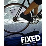 Fixed: Global Fixed-Gear Bike Cultureby Andrew Edwards