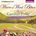 Where the Wind Blows: A Prairie Hearts Novel, Book 1 (       UNABRIDGED) by Caroline Fyffe Narrated by Phil Gigante