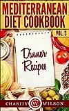Mediterranean Diet Cookbook: Vol.3 Dinner Recipes (Health Wealth & Happiness Book 61)