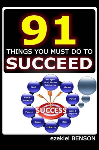 91 Things You Must Do To Succeed (Rules Of Success) (Volume 1)