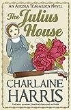 Charlaine Harris The Julius House: An Aurora Teagarden Novel (AURORA TEAGARDEN MYSTERY)