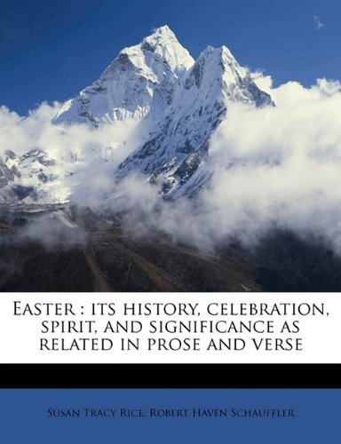 Easter: its history, celebration, spirit, and significance as related in prose and verse