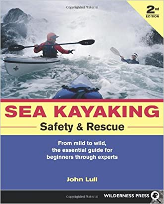 Sea Kayaking Safety & Rescue: From Mild to Wild Conditons, the Essential Guide for Beginners Through Experts