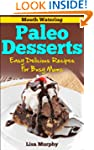Mouth Watering Paleo Desserts: Easy,...