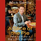 A Slice of the Pie: How to Build a Big Little Business | [Nick Sarillo]