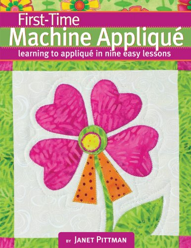 First-Time Machine Applique: Learning to Machine Applique in Nine Easy Lessons (Machine Applique compare prices)