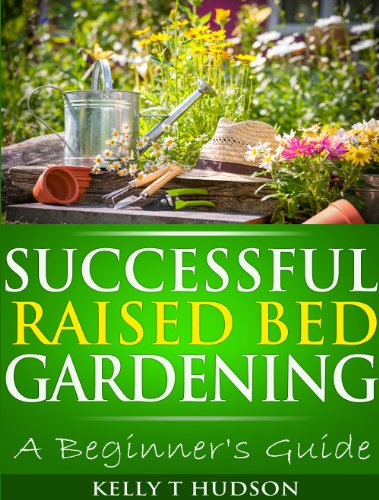 Free Kindle Book : Successful Raised Bed Gardening:: A Beginner
