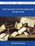 img - for The Twilight of the Gods, and Other Tales - The Original Classic Edition book / textbook / text book