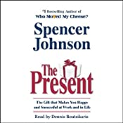 The Present: The Gift that Makes You Happy and Successful at Work and in Life | [Spencer Johnson]