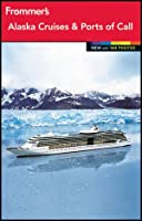 Frommer's Alaska Cruises and Ports of Call (Frommer's Color Complete)