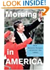 Morning in America: How Ronald Reagan Invented the 1980's (Politics and Society in Twentieth-Century America)