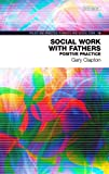 img - for Social Work with Fathers: Positive Practice (Policy & Practice in Health and Social Care) by Clapton, Gary (2013) Paperback book / textbook / text book