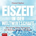 Eiszeit in der Weltwirtschaft: Die sinnvollsten Strategien zur Rettung unserer Vermögen Audiobook by Daniel Stelter Narrated by Markus Böker
