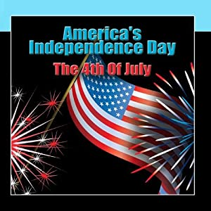America's Independence Day - The 4th Of July