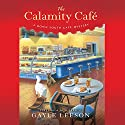 The Calamity Café: A Down South Café Mystery Audiobook by Gayle Leeson Narrated by Cassandra Morris