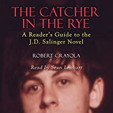 The Catcher in the Rye: A Reader's Guide to the J.D. Salinger Novel (       UNABRIDGED) by Robert Crayola Narrated by Sean Lenhart