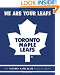 We Are Your Leafs: The Toronto Maple...