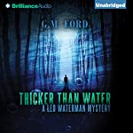 Thicker than Water: A Leo Waterman Mystery, Book 7 (       UNABRIDGED) by G. M. Ford Narrated by Patrick Lawlor