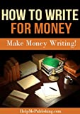 How To Write For Money - Make Money Writing!