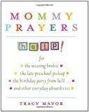 img - for Mommy Prayers: For *the missing binky *the late preschool pickup *the birthday party from hell . . . and other everyday absurdities book / textbook / text book