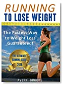 Running to Lose Weight: The Fastest Way to Weight Loss Guaranteed! (Running for Beginners)