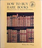 How to Buy Rare Books: A Practical Guide to the Antiquarian Book Market (Christie's Collectors Guides) (0714880191) by Rees-Mogg, William