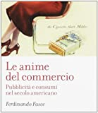img - for Le anime del commercio. Pubblicit  e consumi nel secolo americano book / textbook / text book