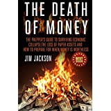 The Death Of Money: The Prepper's Guide To Surviving Economic Collapse, The Loss Of Paper Assets And How To Prepare When Money Is Worthless ~ Jim Jackson