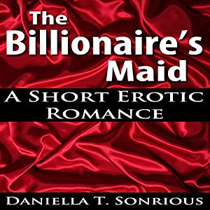 The Billionaire's Maid (A Short Erotic Romance) Audiobook