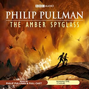 The Amber Spyglass: His Dark Materials Trilogy, Book 3 | [Philip Pullman]