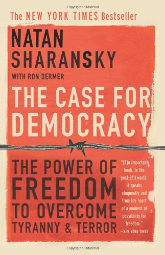 The Case For Democracy: The Power Of  Freedom to Overcome...