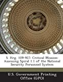 img - for S. Hrg. 109-927: Critical Mission: Assessing Spiral 1.1 of the National Security Personnel System book / textbook / text book