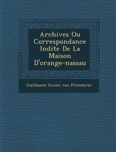 Archives Ou Correspondance in Dite de La Maison D'Orange-Nassau