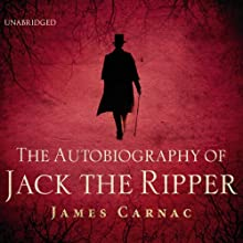 The Autobiography of Jack the Ripper Audiobook by James Carnac Narrated by Mark Meadows, Christian Rodska