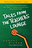 Tales from the Teachers Lounge: What I Learned in School the Second Time Around-One Mans Irreverent Look at Being a Teacher Today