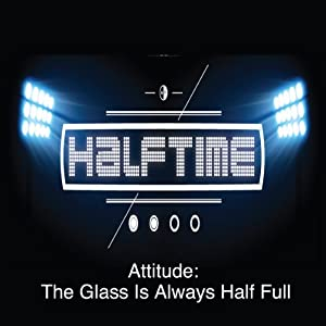 Atitude: The Glass Is Always Half Full | [Rick McDaniel]