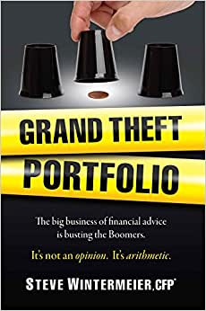 Grand Theft Portfolio: The Big Business Of Financial Advice Is Busting The Boomers. It's Not An Opinion. It's Arithmetic.