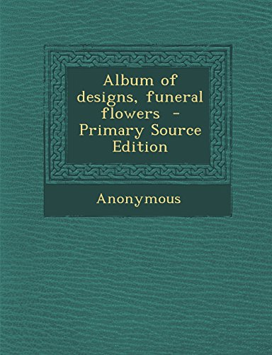 Album of designs, funeral flowers  - Primary Source Edition