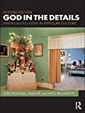 God in the Details: American Religion in Popular Culture