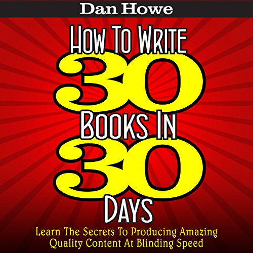 How to Write 30 Books in 30 Days: Learn the Secrets to Producing Amazing Quality Content at Blinding Speed PDF