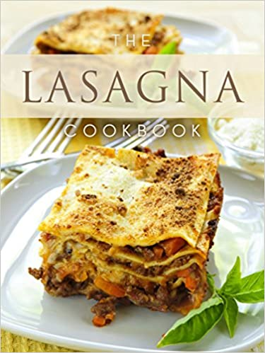 The Lasagna Cookbook: Top 50 Most Delicious Lasagna Recipes (Recipe Top 50's Book 107)