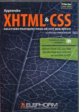 Apprendre XHTML  & CSS : Solutions pratiques pour un site Web réussi - Maîtrisez XHTML/CSS pour créer des sites élégants et conformes aux standards du W3C (Florent Verschelde)