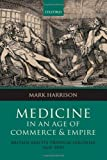Medicine in an age of Commerce and Empire: Britain and its Tropical Colonies 1660-1830 (0199577730) by Harrison, Mark