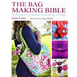 The Bag Making Bible: The Complete Guide to Sewing and Customizing Your Own Unique Bags ~ Lisa Lam
